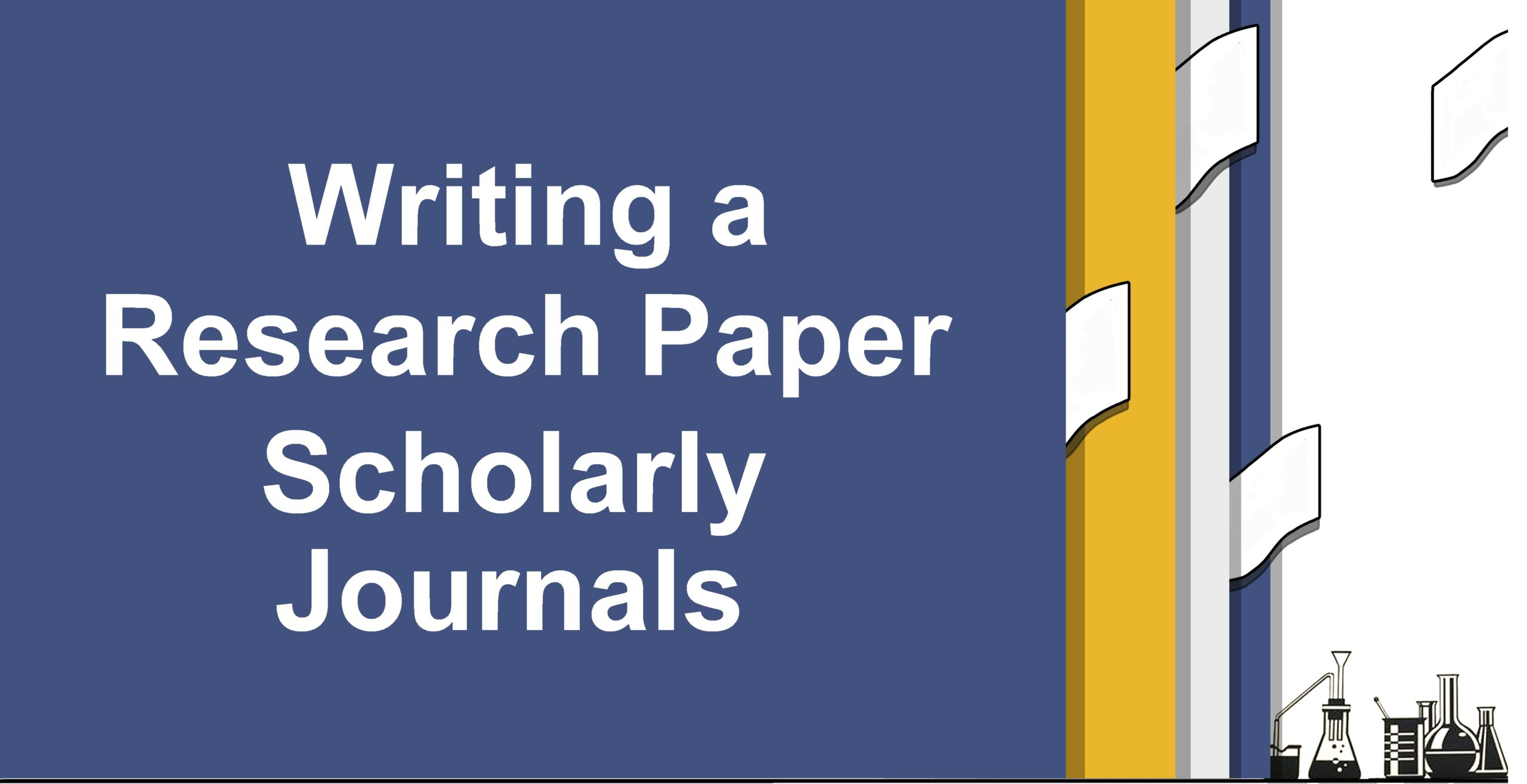 Writing a Research Paper for Scholarly Journals